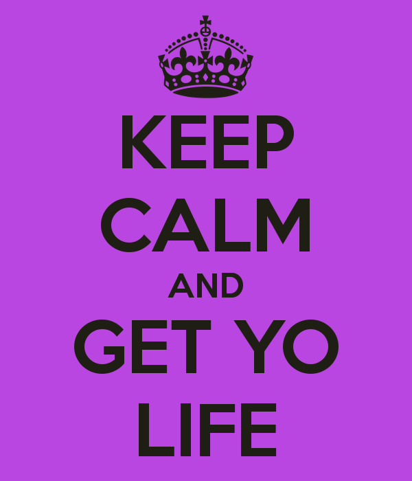 keep-calm-and-get-yo-life-8